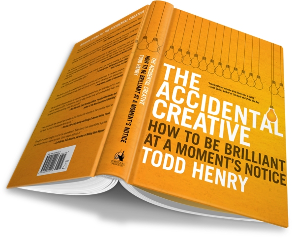 The Accidental Creative How To Be Brilliant At A Moment's Notice by Todd Henry